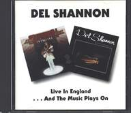 Del Shannon: Live in England/And the Music Plays On
