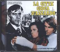 Luciano Michelini: La Città Gioca D'Azzardo (Original Motion Picture Soundtrack In Full Stereo)