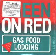Green On Red: Gas Food Lodging