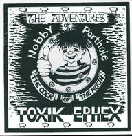 Toxik Ephex: The Adventures Of Nobby Porthole The Cock Of The North
