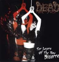 Dead (2): For Lovers Of The New Bizarre