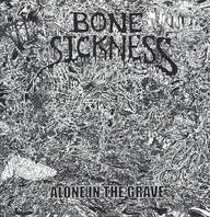 Bone Sickness: Alone In The Grave