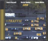 Larry Coryell/Victor Bailey/Lenny White: Traffic