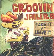 The Groovin' Jailers: Take It Or Leave It