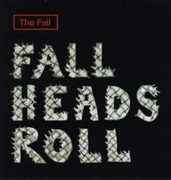 The Fall: Fall Heads Roll