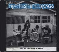 The Chesterfield Kings: Drunk On Muddy Water