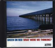 Green On Red: What Were We Thinking?