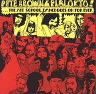 Pete Brown & Piblokto!: Things May Come And Things May Go, But The Art School Dance Goes On Forever