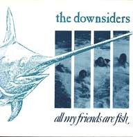 The Downsiders: All My Friends Are Fish