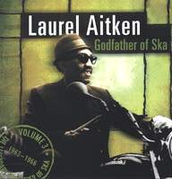 Laurel Aitken: The Legendary Godfather Of Ska - Volume 3 - Godfather Of Ska (1963 - 1966)