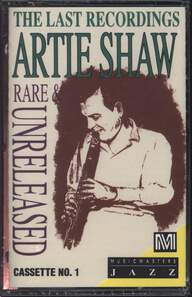 Artie Shaw: The Last Recordings Rare & Unreleased