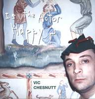 Vic Chesnutt: Is The Actor Happy?