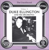 Duke Ellington And His Orchestra: The Uncollected Duke Ellington And His Orchestra Volume 3: 1946