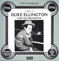 Duke Ellington And His Orchestra: The Uncollected Duke Ellington And His Orchestra Volume 2 - 1946