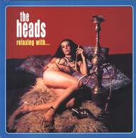 The Heads (2): Relaxing With...
