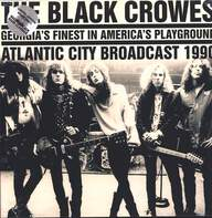 The Black Crowes: Georgia's Finest In America's Playground: Atlantic City Broadcast 1990