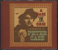 Various: A Case For Case (A Tribute To The Songs Of Peter Case)