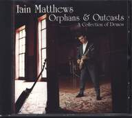 Iain Matthews: Orphans & Outcasts (A Collection Of Demos) Volume 1 - 1969-1979