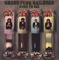 Grand Funk Railroad: Born To Die