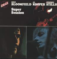 Mike Bloomfield/Al Kooper/Stephen Stills: Super Session