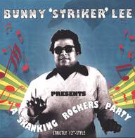 Bunny Lee: Bunny 'Striker' Lee Presents A Skanking Rockers Party