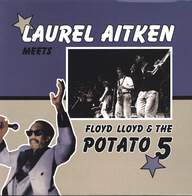 Laurel Aitken/Floyd Lloyd/Potato 5: Laurel Aitken Meets Floyd Lloyd & The Potato 5