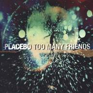 Placebo: Too Many Friends