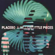 Placebo: A Million Little Pieces