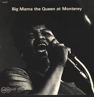 Big Mama Thornton: Big Mama The Queen At Monterey