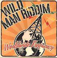 Wild Man Riddim: Worldwide Frequency