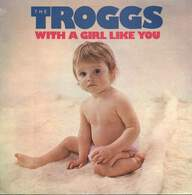 The Troggs: With A Girl Like You