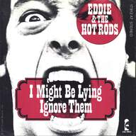 Eddie And The Hot Rods: I Might Be Lying / Ignore Them (Always Crashing In The Same Bar)