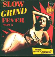 Various: Slow Grind Fever Volume 6 - FURTHER... Adventures In The Sleazy World Of POPCORN NOIR...