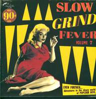 Various: Slow Grind Fever Volume 7 (Even Further... Adventures In The Sleazy World Of Popcorn Noir...)