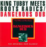 King Tubby / The Roots Radics: Dangerous Dub (The Original Dub Classic)