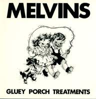Melvins: Gluey Porch Treatments