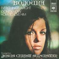 Bojoura: Everything's Alright / I Don't Know How To Love Him