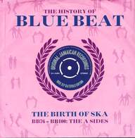 Various: The History Of Blue Beat - The Birth Of Ska BB76 - BB100: The A Sides