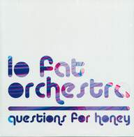Lo Fat Orchestra: Questions For Honey