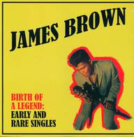 James Brown: Birth Of A Legend: Early And Rare Singles