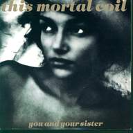 This Mortal Coil: You And Your Sister