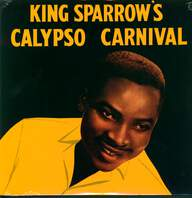 Mighty Sparrow: King Sparrow's Calypso Carnival