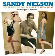 Sandy Nelson: Let There Be Drums + Plays Teen Beat