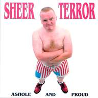 Sheer Terror: Asshole And Proud