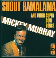 Mickey Murray: Shout Bamalama And Other Super Soul Songs