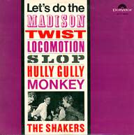 The Shakers (5): Let's Do The Madison, Twist, Locomotion, Slop, Hully Gully, Monkey