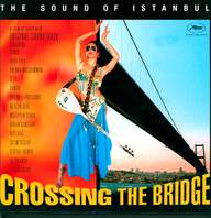 Various: Crossing The Bridge - The Sound Of Istanbul (Original Soundtrack)