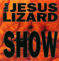 The Jesus Lizard: Show