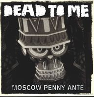 Dead To Me: Moscow Penny Ante