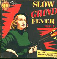 Various: Slow Grind Fever Volume 5 - STILL MORE... Adventures In The Sleazy World Of POPCORN NOIR...